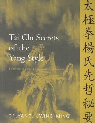 Tai Chi Secrets of the Yang Style By Jwing-Ming, Yang/ Yang, Jwing-Ming